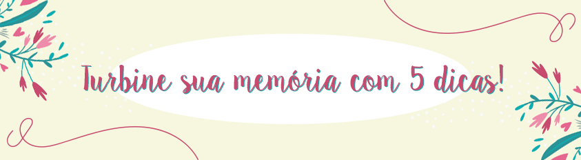 5 Hábitos Simples para Turbinar sua Memória