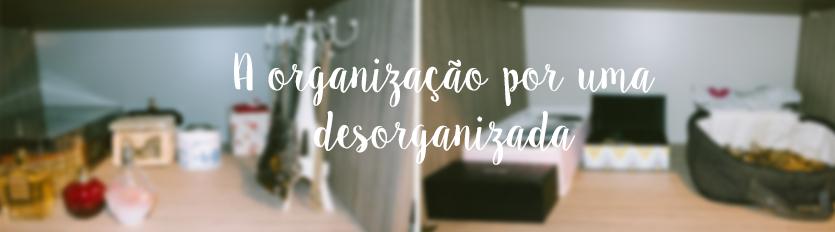 A organização por uma desorganizada – Testemunho da Leticia