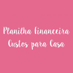 Planilha Financeira Custos para Casa